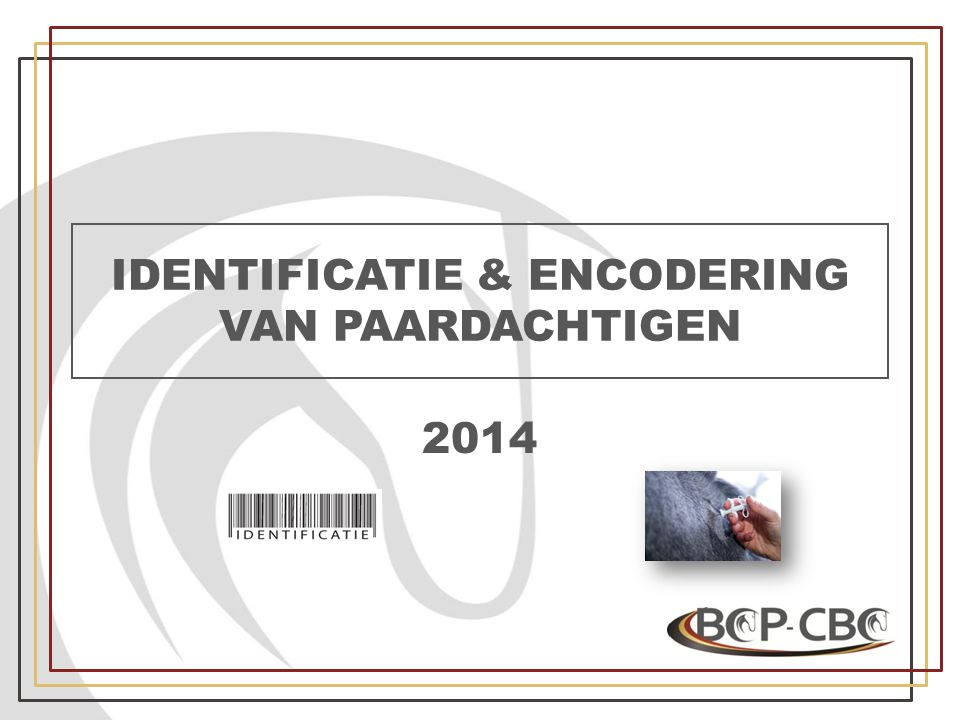 IDENTIFICATIE & ENCODERING VAN PAARDACHTIGEN 2014