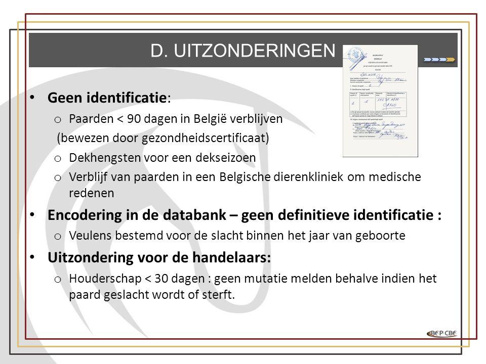 • Geen identificatie: o Paarden < 90 dagen in België verblijven (bewezen door gezondheidscertificaat) o Dekhengsten voor een dekseizoen o Verblijf van