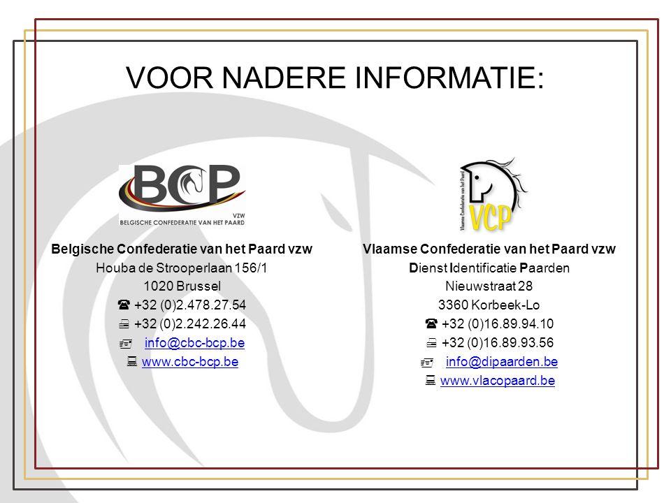 VOOR NADERE INFORMATIE: Belgische Confederatie van het Paard vzw Houba de Strooperlaan 156/1 1020 Brussel  +32 (0)2.478.27.54  +32 (0)2.242.26.44 