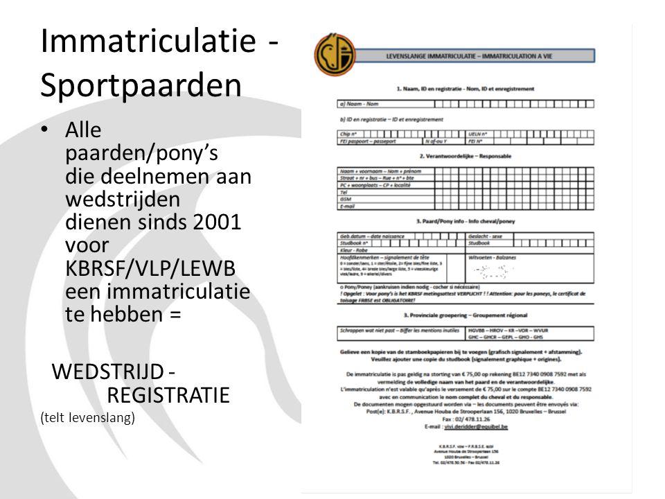 Immatriculatie - Sportpaarden • Alle paarden/pony's die deelnemen aan wedstrijden dienen sinds 2001 voor KBRSF/VLP/LEWB een immatriculatie te hebben =