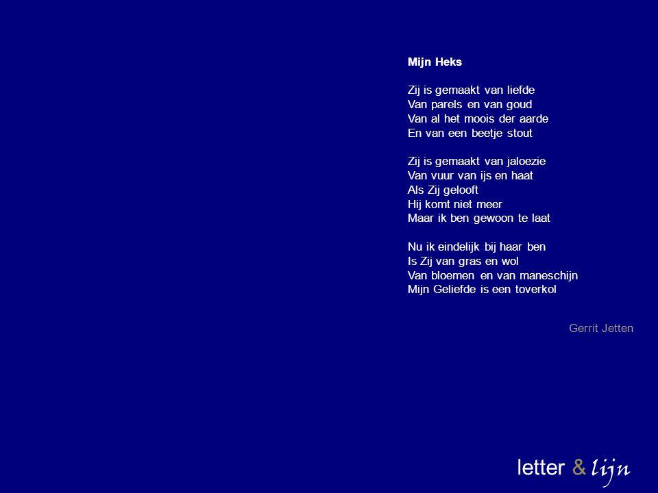 letter & lijn Mijn Heks Zij is gemaakt van liefde Van parels en van goud Van al het moois der aarde En van een beetje stout Zij is gemaakt van jaloezi