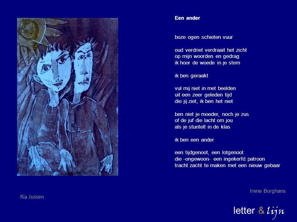 letter & lijn Een ander boze ogen schieten vuur oud verdriet verdraait het zicht op mijn woorden en gedrag ik hoor de woede in je stem ik ben geraakt