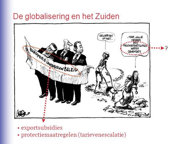 De globalisering en het Zuiden ? • exportsubsidies • protectiemaatregelen (tarievenescalatie)