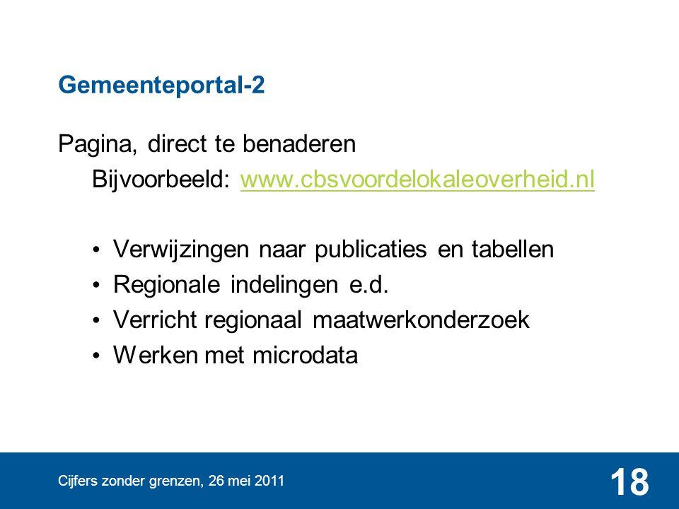 Cijfers zonder grenzen, 26 mei 2011 18 Gemeenteportal-2 Pagina, direct te benaderen Bijvoorbeeld: www.cbsvoordelokaleoverheid.nlwww.cbsvoordelokaleove