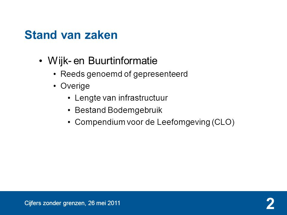 Cijfers zonder grenzen, 26 mei 2011 2 Stand van zaken • Wijk- en Buurtinformatie • Reeds genoemd of gepresenteerd • Overige • Lengte van infrastructuu