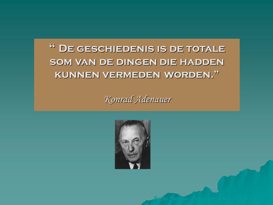 De geschiedenis is de totale som van de dingen die hadden kunnen vermeden worden. Konrad Adenauer Peter Samyn -Directeur P&O – FOD VVVL