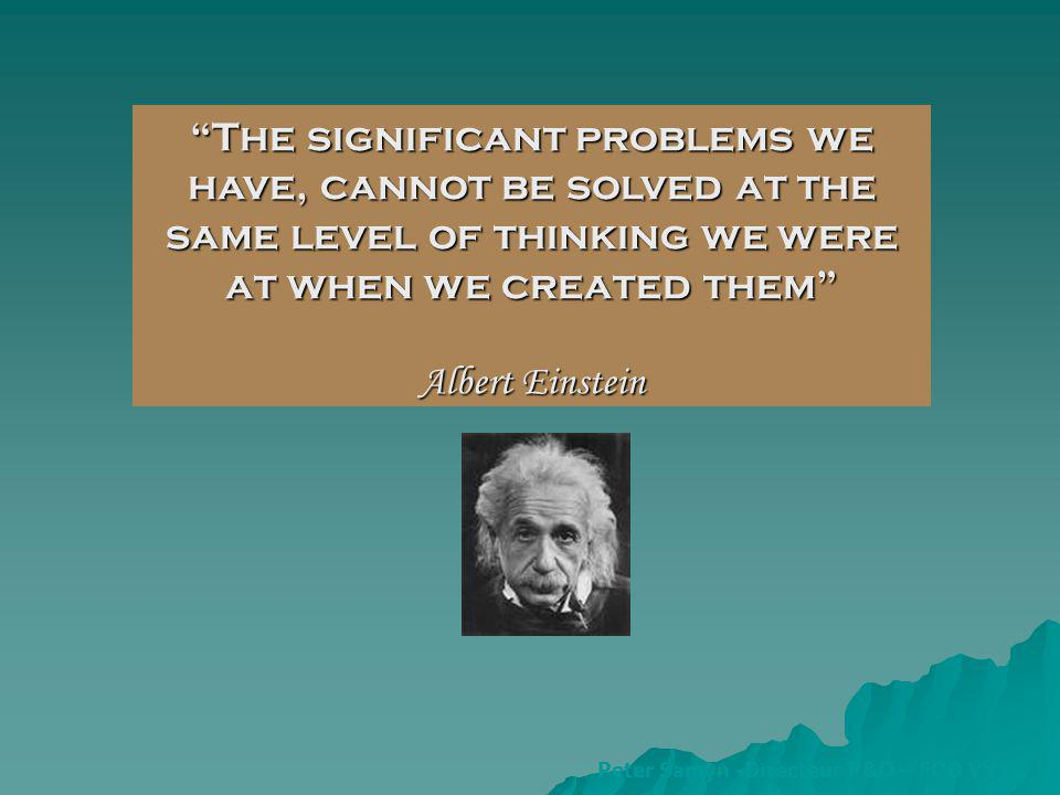 The significant problems we have, cannot be solved at the same level of thinking we were at when we created them Albert Einstein Peter Samyn -Directeur P&O – FOD VVVL