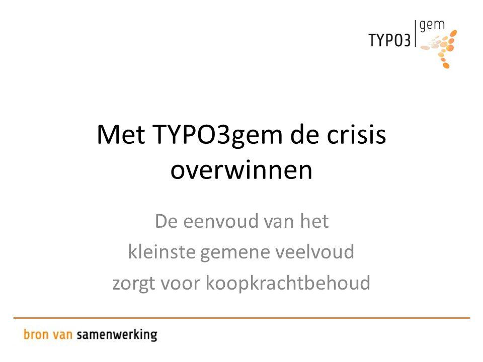 Met TYPO3gem de crisis overwinnen De eenvoud van het kleinste gemene veelvoud zorgt voor koopkrachtbehoud