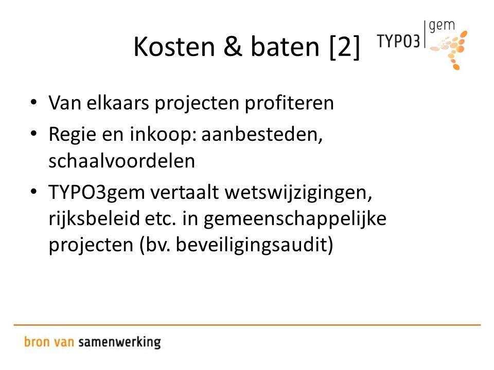 Kosten & baten [2] • Van elkaars projecten profiteren • Regie en inkoop: aanbesteden, schaalvoordelen • TYPO3gem vertaalt wetswijzigingen, rijksbeleid etc.