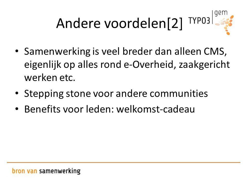 Andere voordelen[2] ] • Samenwerking is veel breder dan alleen CMS, eigenlijk op alles rond e-Overheid, zaakgericht werken etc.