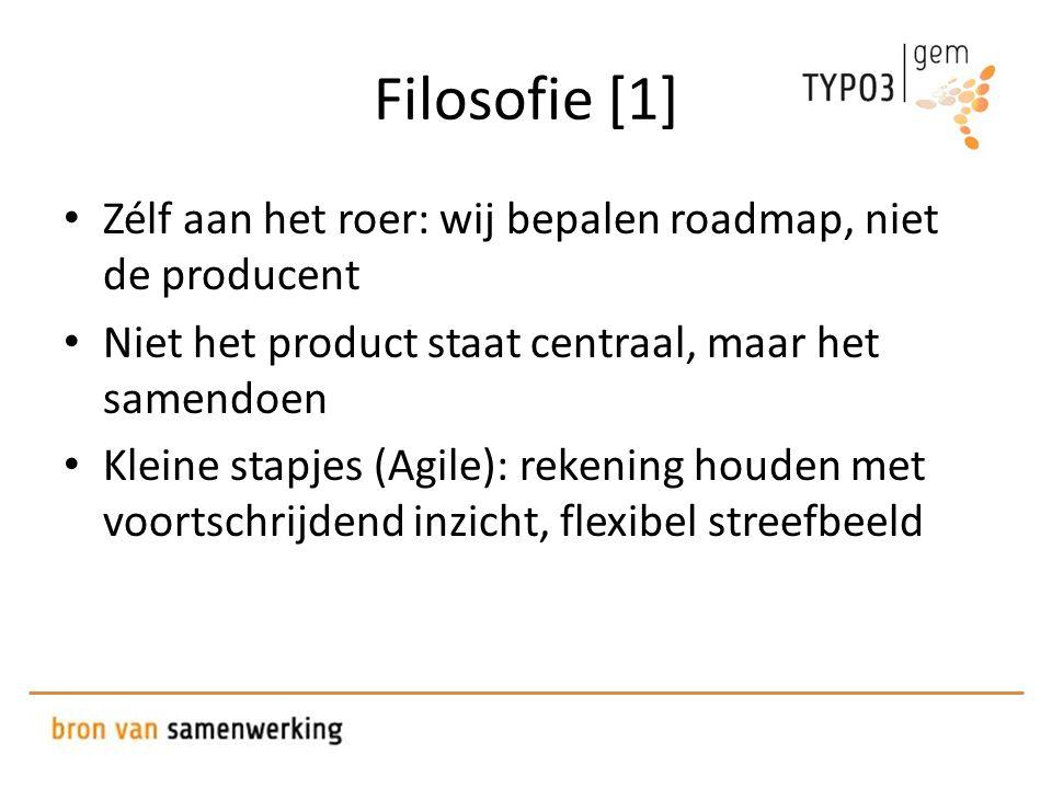 Filosofie [1] • Zélf aan het roer: wij bepalen roadmap, niet de producent • Niet het product staat centraal, maar het samendoen • Kleine stapjes (Agile): rekening houden met voortschrijdend inzicht, flexibel streefbeeld