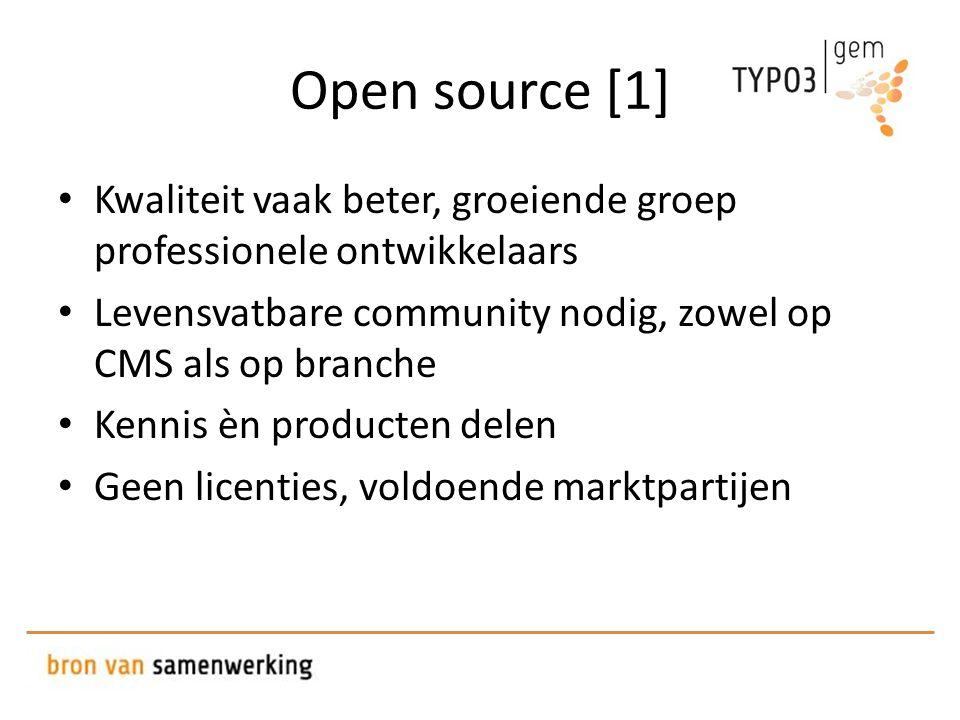 Open source [1] • Kwaliteit vaak beter, groeiende groep professionele ontwikkelaars • Levensvatbare community nodig, zowel op CMS als op branche • Kennis èn producten delen • Geen licenties, voldoende marktpartijen