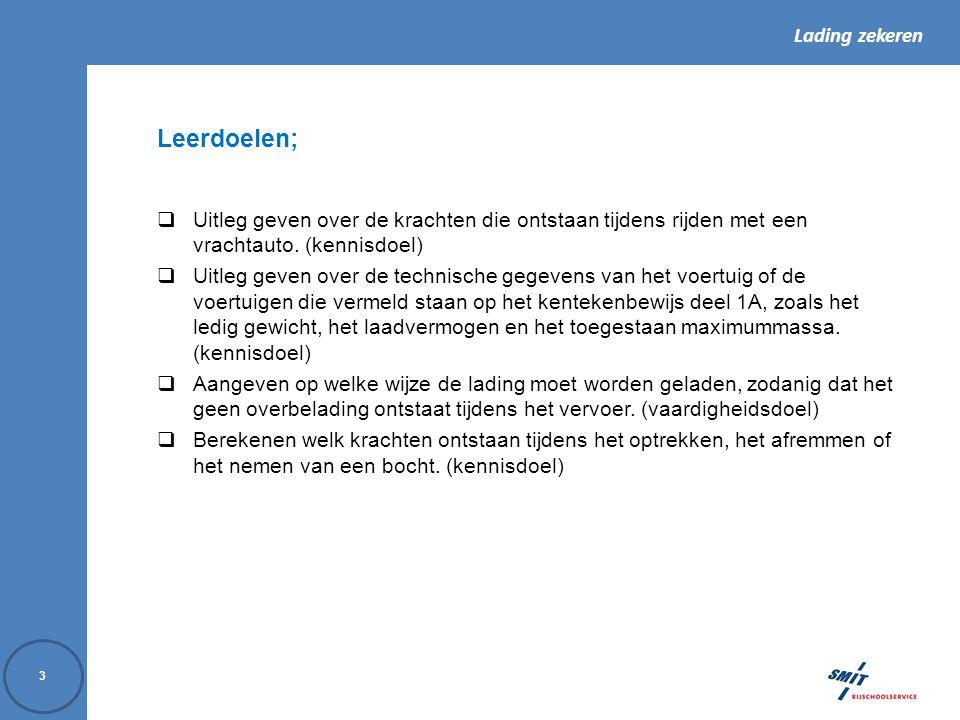 Lading zekeren 74 13.Vormen van ladingzekeren Welke middelen worden bij ladingzekeren toegepast.