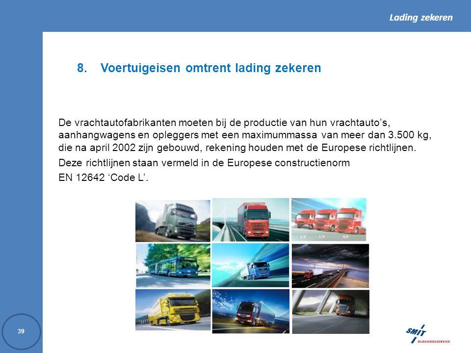 Lading zekeren 39 8.Voertuigeisen omtrent lading zekeren De vrachtautofabrikanten moeten bij de productie van hun vrachtauto's, aanhangwagens en opleg