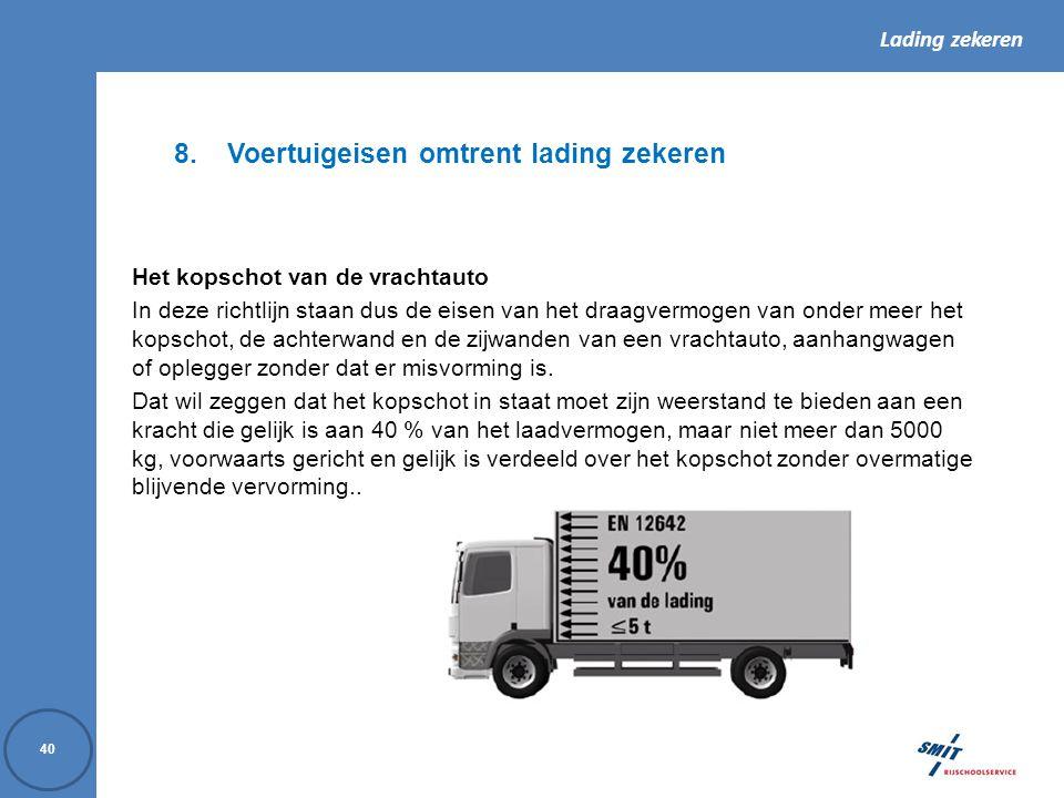 Lading zekeren 40 8.Voertuigeisen omtrent lading zekeren Het kopschot van de vrachtauto In deze richtlijn staan dus de eisen van het draagvermogen van