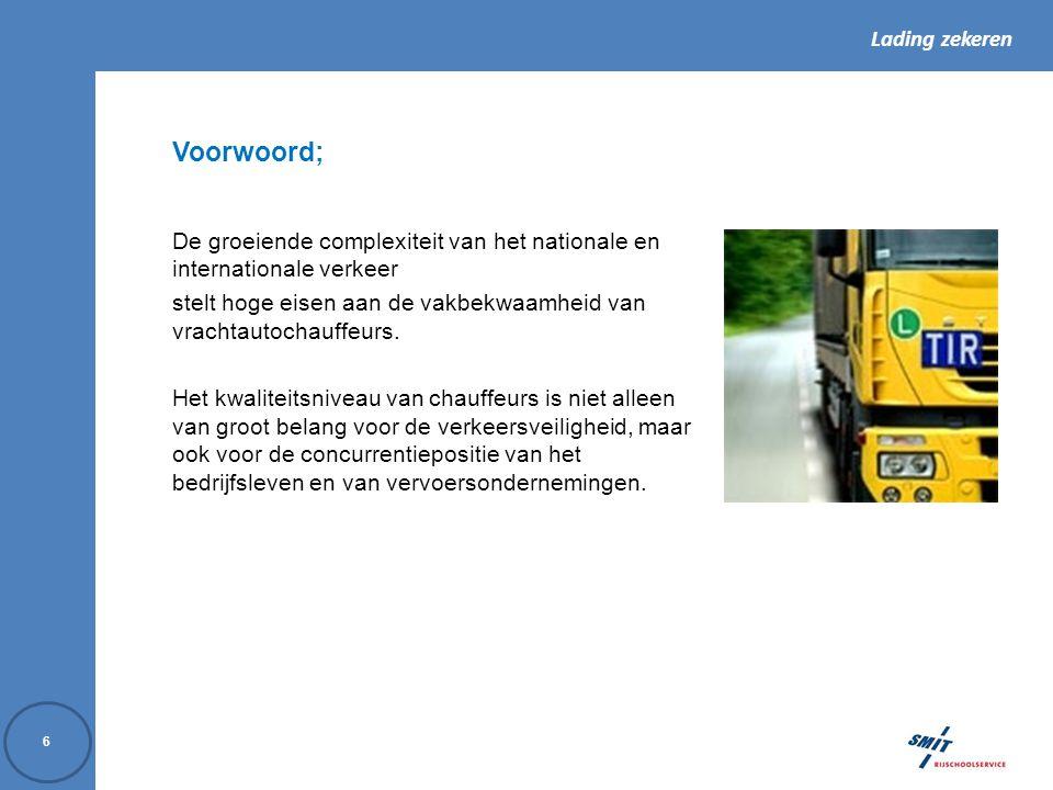 Lading zekeren 57 9.Sjorpunten aan voertuig Sedert juli 2000 moeten in alle Europese Unie-landen de voertuigopbouwen voorzien zijn van zogenaamde sjorpunten.
