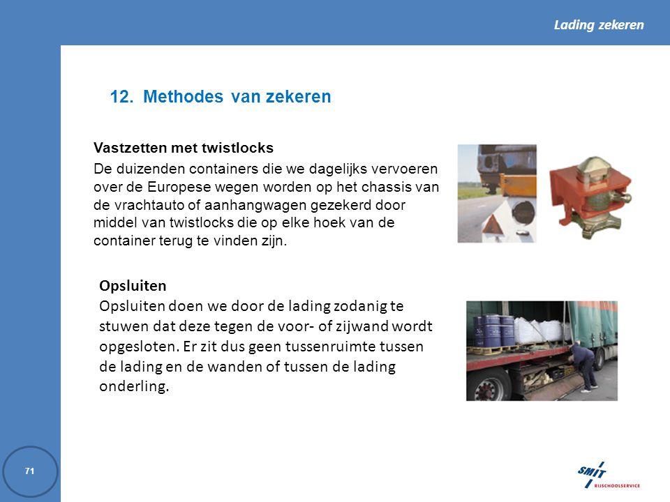 Lading zekeren 71 12.Methodes van zekeren Vastzetten met twistlocks De duizenden containers die we dagelijks vervoeren over de Europese wegen worden o