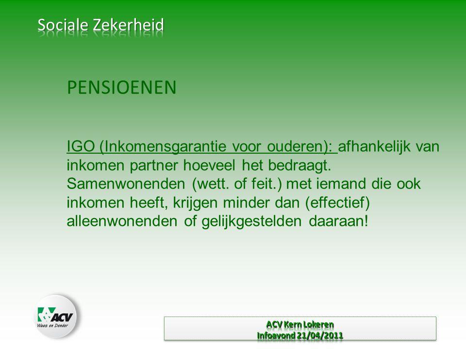 PENSIOENEN IGO (Inkomensgarantie voor ouderen): afhankelijk van inkomen partner hoeveel het bedraagt.
