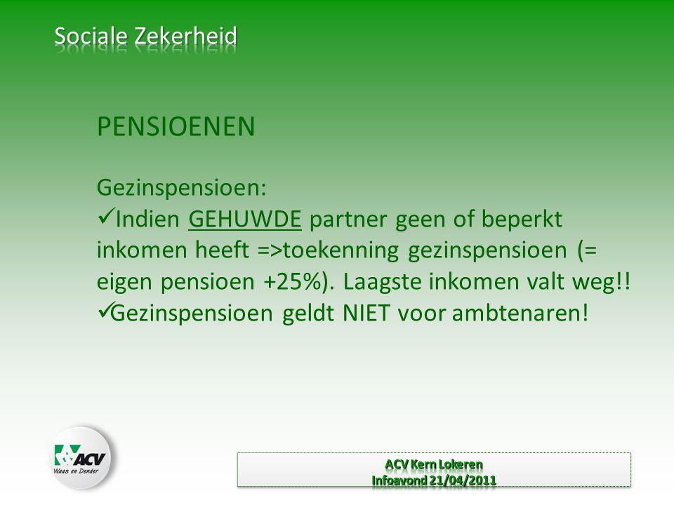 PENSIOENEN Gezinspensioen:  Indien GEHUWDE partner geen of beperkt inkomen heeft =>toekenning gezinspensioen (= eigen pensioen +25%).