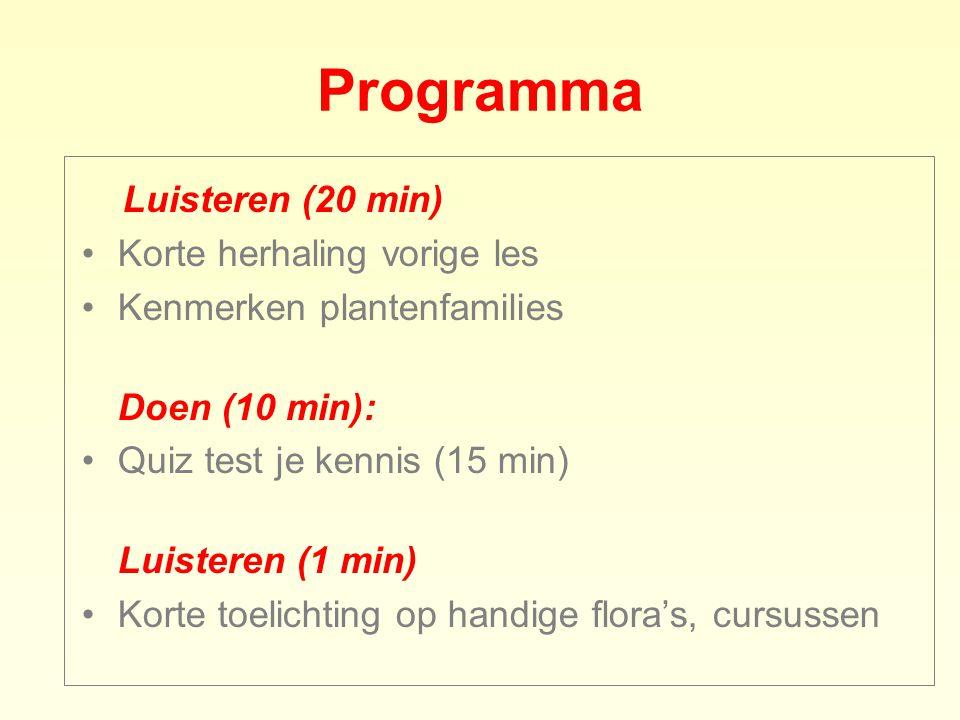 Programma Luisteren (20 min) •Korte herhaling vorige les •Kenmerken plantenfamilies Doen (10 min): •Quiz test je kennis (15 min) Luisteren (1 min) •Ko