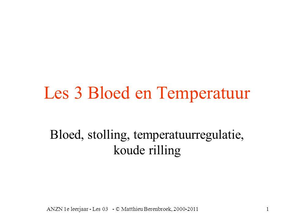 Les 3 Bloed en Temperatuur Bloed, stolling, temperatuurregulatie, koude rilling ANZN 1e leerjaar - Les 03 - © Matthieu Berenbroek, 2000-20111