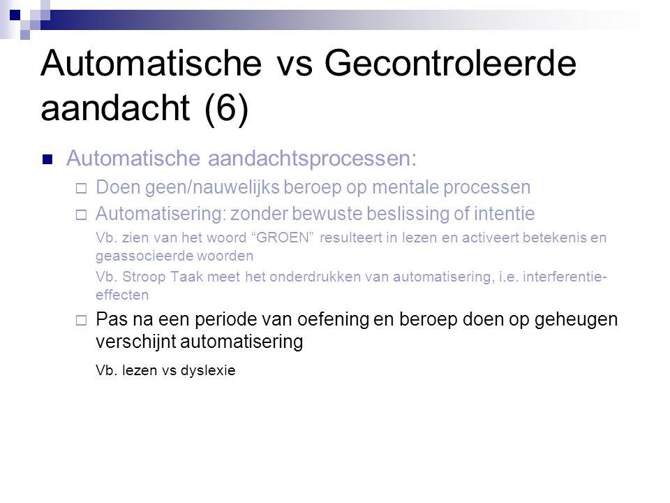 Automatische vs Gecontroleerde aandacht (6)  Automatische aandachtsprocessen:  Doen geen/nauwelijks beroep op mentale processen  Automatisering: zo