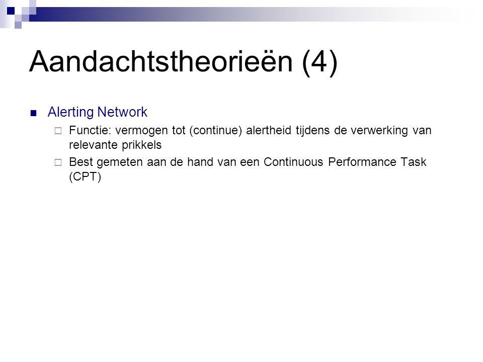 Aandachtstheorieën (4)  Alerting Network  Functie: vermogen tot (continue) alertheid tijdens de verwerking van relevante prikkels  Best gemeten aan