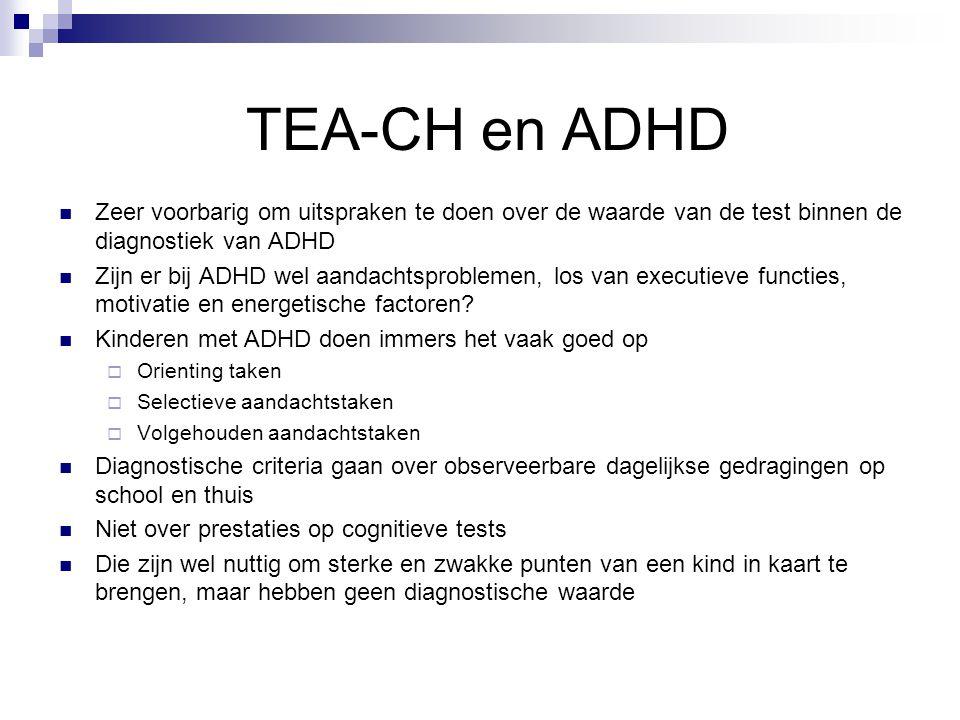 TEA-CH en ADHD  Zeer voorbarig om uitspraken te doen over de waarde van de test binnen de diagnostiek van ADHD  Zijn er bij ADHD wel aandachtsproble
