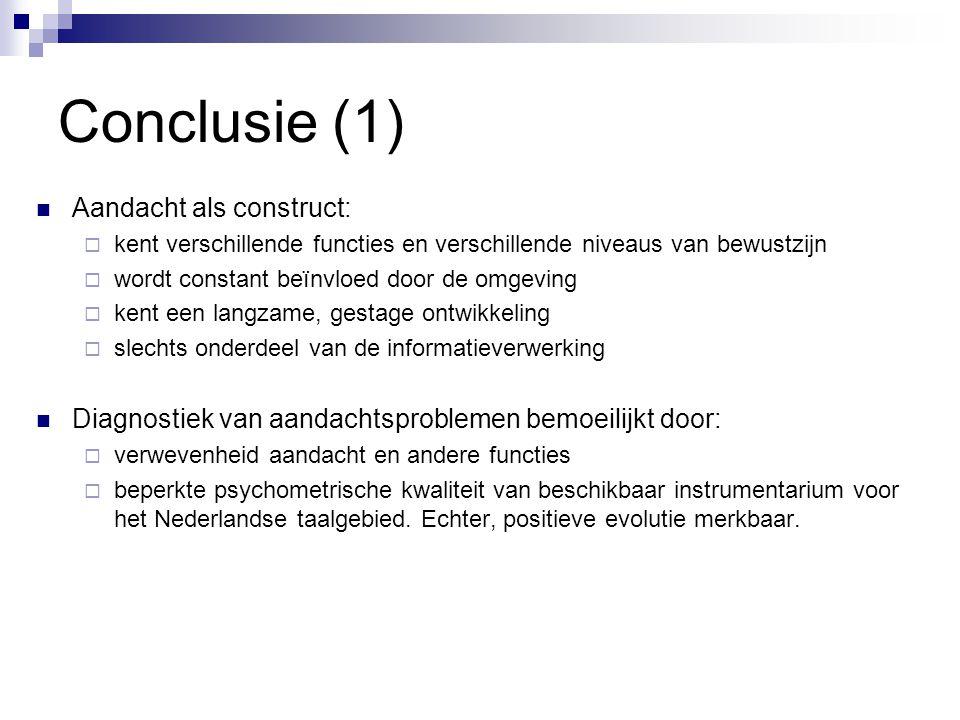 Conclusie (1)  Aandacht als construct:  kent verschillende functies en verschillende niveaus van bewustzijn  wordt constant beïnvloed door de omgev
