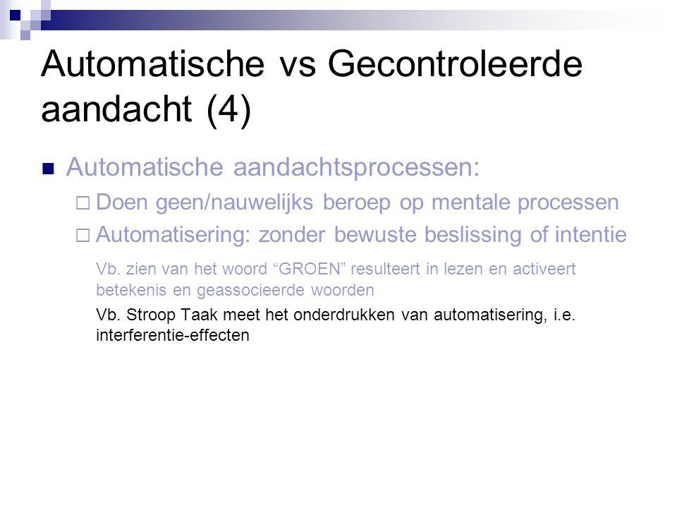 Automatische vs Gecontroleerde aandacht (4)  Automatische aandachtsprocessen:  Doen geen/nauwelijks beroep op mentale processen  Automatisering: zo
