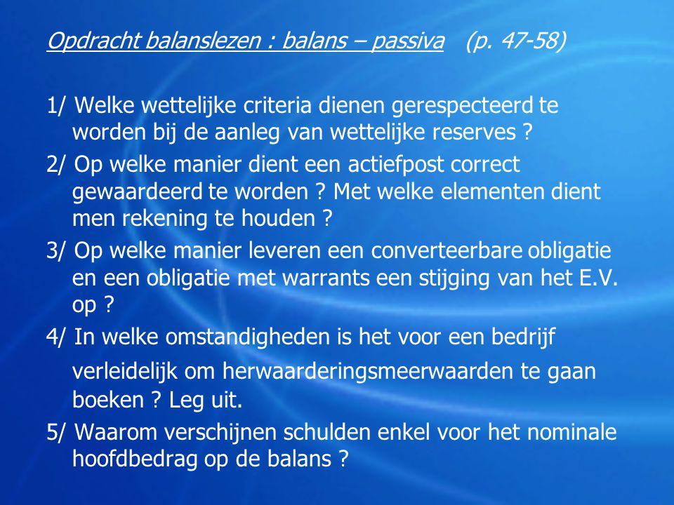 Opdracht balanslezen : balans – passiva (p. 47-58) 1/ Welke wettelijke criteria dienen gerespecteerd te worden bij de aanleg van wettelijke reserves ?