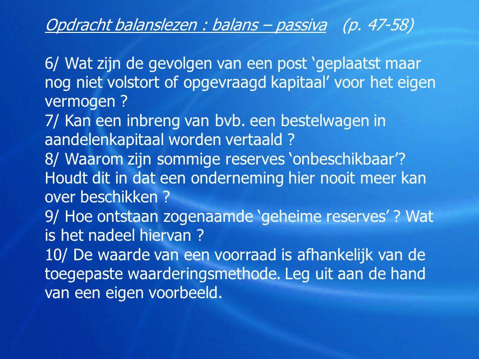 Opdracht balanslezen : balans – passiva (p. 47-58) 6/ Wat zijn de gevolgen van een post 'geplaatst maar nog niet volstort of opgevraagd kapitaal' voor