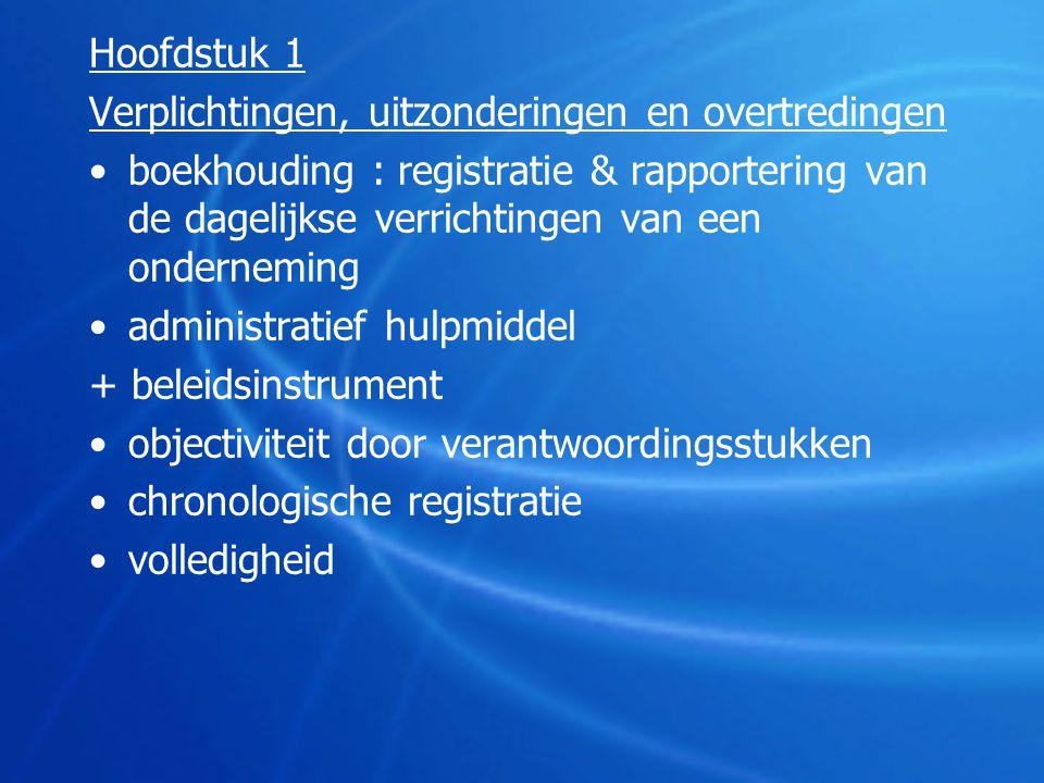 Hoofdstuk 1 Verplichtingen, uitzonderingen en overtredingen •boekhouding : registratie & rapportering van de dagelijkse verrichtingen van een ondernem