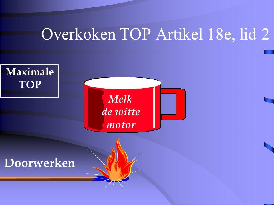 Overkoken TOP Artikel 18e, lid 2 Halve TOP Doorwerken Melk