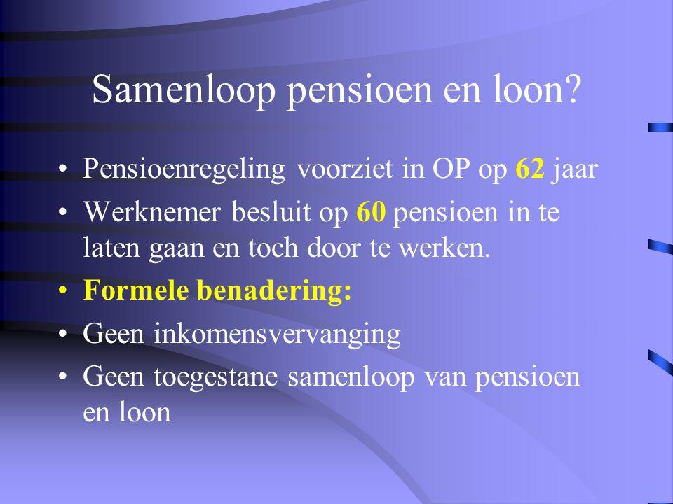 Samenloop pensioen en loon •Pensioenregeling voorziet in OP op 60 jaar •Werknemer besluit op 60 (op verzoek van de werkgever) door te werken. •Pensioe