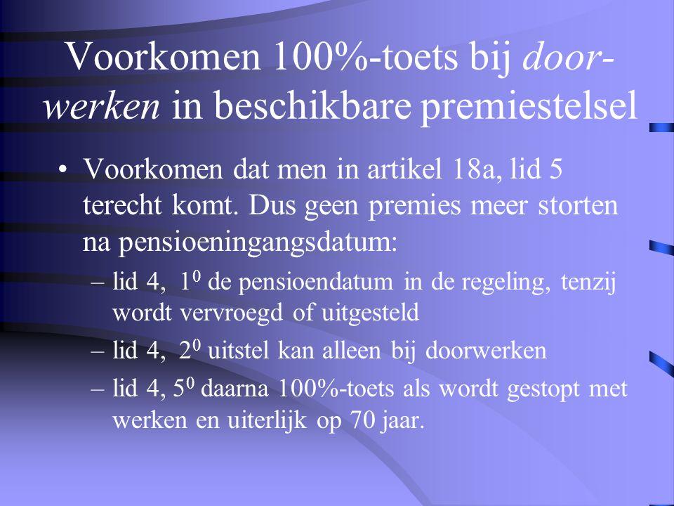 Voorkomen 100%-toets bij door- werken in beschikbare premiestelsel •Voorkomen dat men in artikel 18a, lid 5 terecht komt.