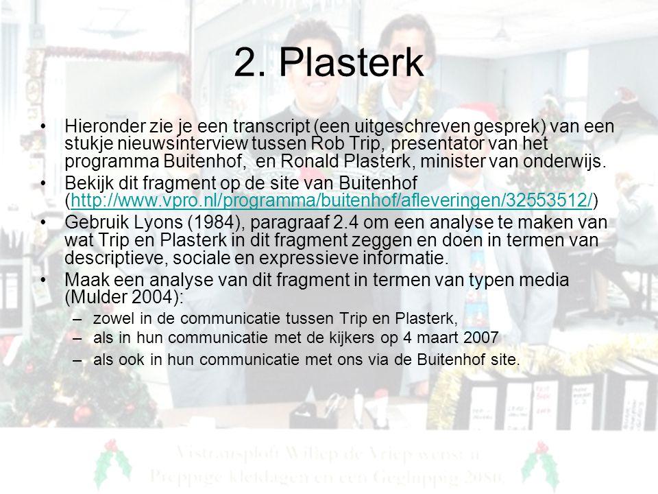 2. Plasterk •Hieronder zie je een transcript (een uitgeschreven gesprek) van een stukje nieuwsinterview tussen Rob Trip, presentator van het programma