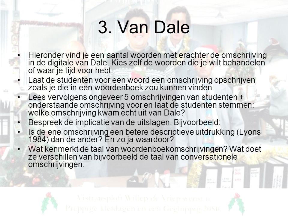 3. Van Dale •Hieronder vind je een aantal woorden met erachter de omschrijving in de digitale van Dale. Kies zelf de woorden die je wilt behandelen of