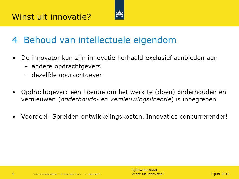 Rijkswaterstaat 5 4 Behoud van intellectuele eigendom •De innovator kan zijn innovatie herhaald exclusief aanbieden aan –andere opdrachtgevers –dezelf