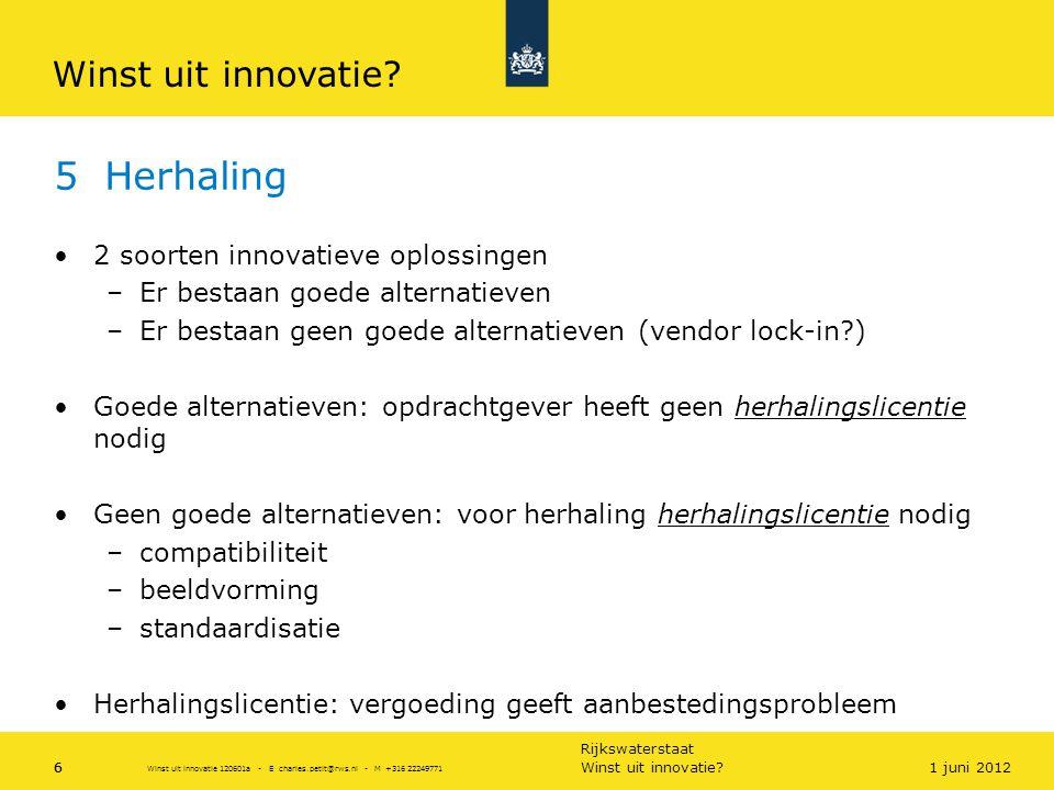 Rijkswaterstaat 6 5 Herhaling •2 soorten innovatieve oplossingen –Er bestaan goede alternatieven –Er bestaan geen goede alternatieven (vendor lock-in?