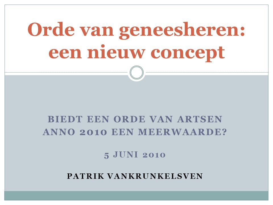 BIEDT EEN ORDE VAN ARTSEN ANNO 2010 EEN MEERWAARDE? 5 JUNI 2010 PATRIK VANKRUNKELSVEN Orde van geneesheren: een nieuw concept