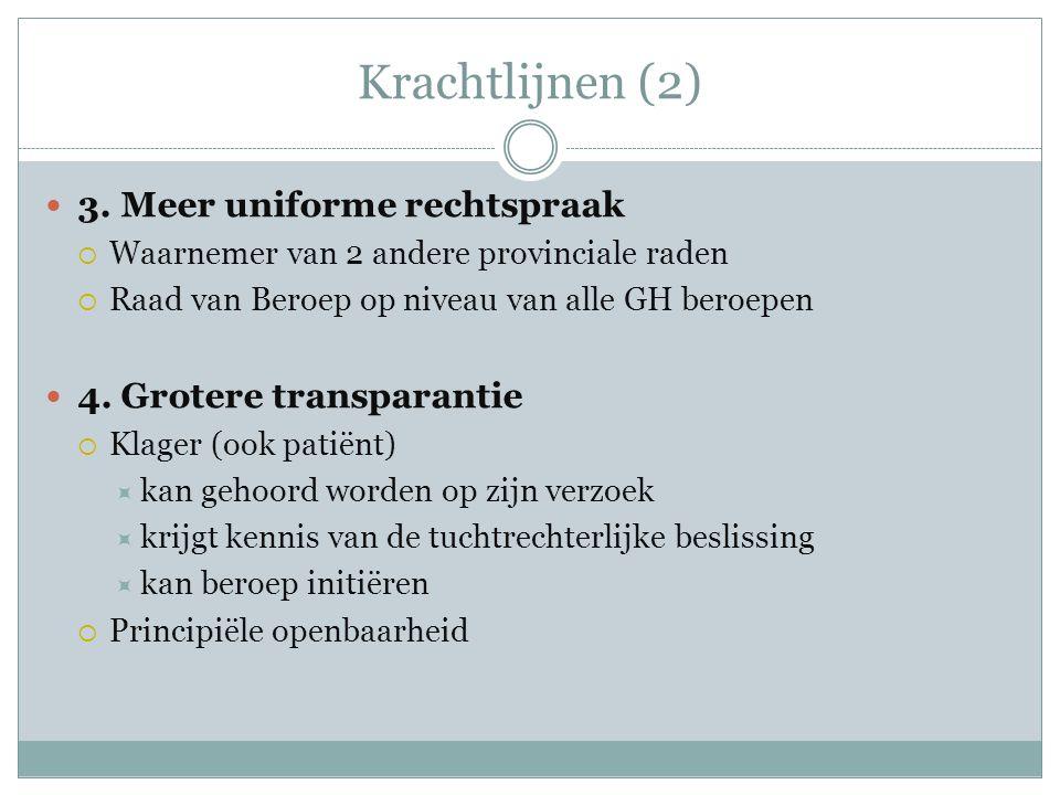 Krachtlijnen (2)  3. Meer uniforme rechtspraak  Waarnemer van 2 andere provinciale raden  Raad van Beroep op niveau van alle GH beroepen  4. Grote
