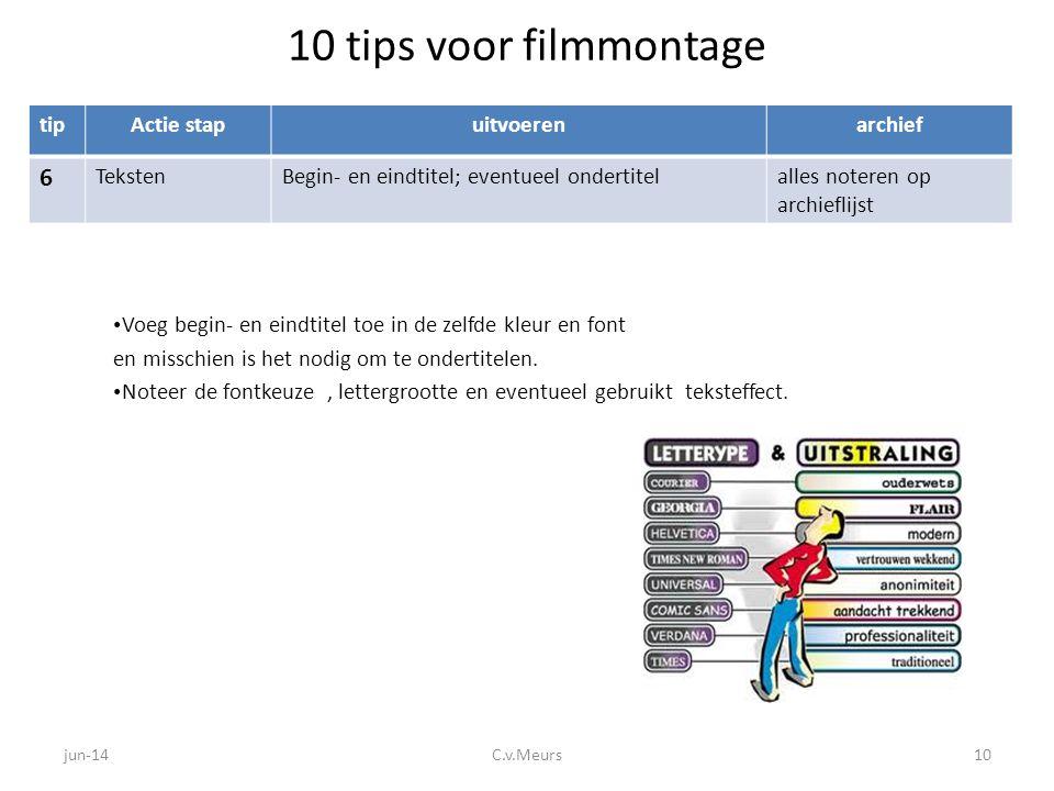 10 tips voor filmmontage tipActie stapuitvoerenarchief 6 TekstenBegin- en eindtitel; eventueel ondertitelalles noteren op archieflijst • Voeg begin- e