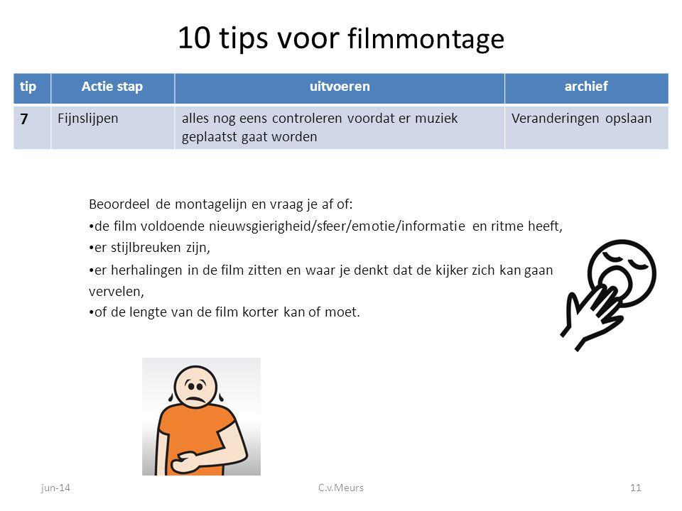 10 tips voor filmmontage tipActie stapuitvoerenarchief 7 Fijnslijpenalles nog eens controleren voordat er muziek geplaatst gaat worden Veranderingen o