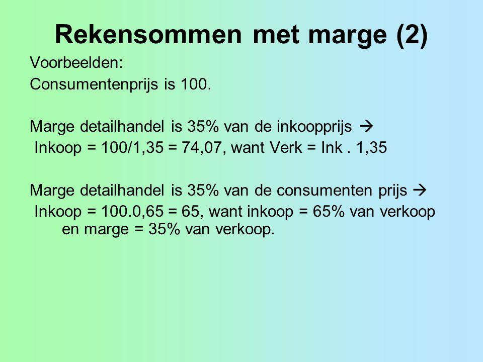 Rekensommen met marge (2) Voorbeelden: Consumentenprijs is 100. Marge detailhandel is 35% van de inkoopprijs  Inkoop = 100/1,35 = 74,07, want Verk =
