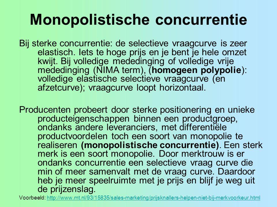 Monopolistische concurrentie Bij sterke concurrentie: de selectieve vraagcurve is zeer elastisch. Iets te hoge prijs en je bent je hele omzet kwijt. B