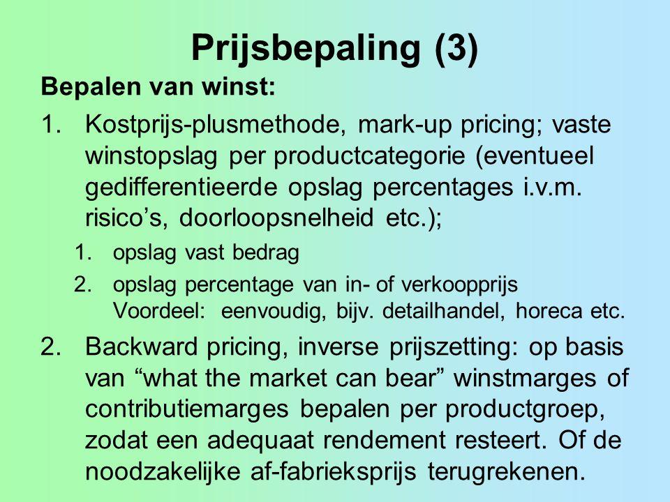 Prijsbepaling (3) Bepalen van winst: 1.Kostprijs-plusmethode, mark-up pricing; vaste winstopslag per productcategorie (eventueel gedifferentieerde ops