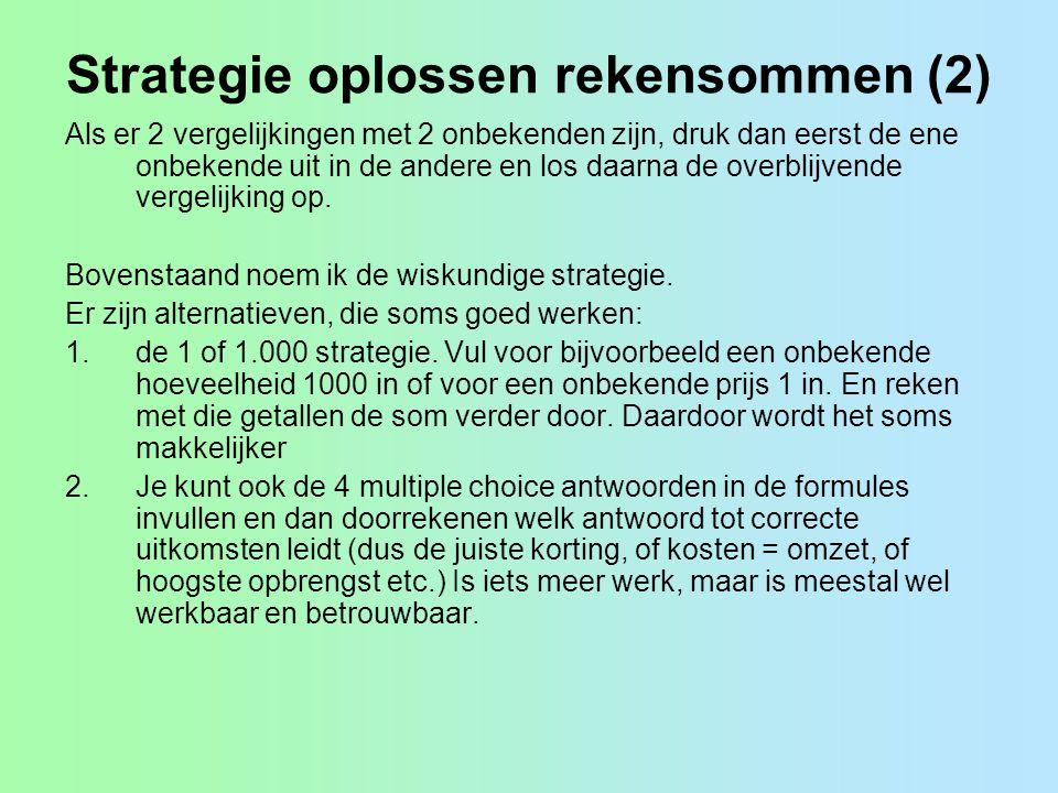 Strategie oplossen rekensommen (2) Als er 2 vergelijkingen met 2 onbekenden zijn, druk dan eerst de ene onbekende uit in de andere en los daarna de ov
