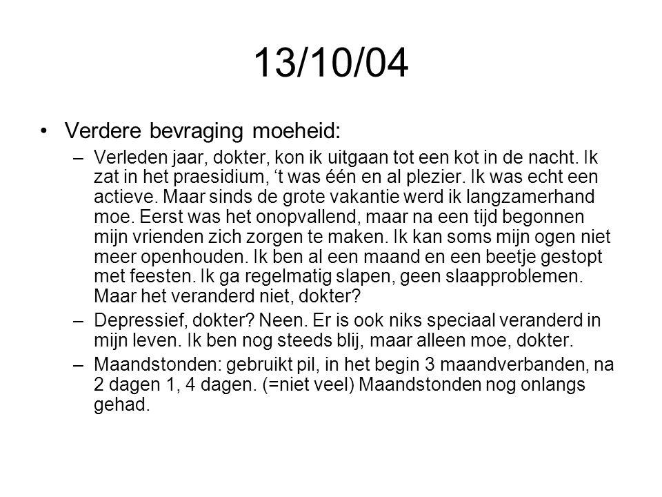 13/10/04 •Verdere bevraging moeheid: –Verleden jaar, dokter, kon ik uitgaan tot een kot in de nacht. Ik zat in het praesidium, 't was één en al plezie