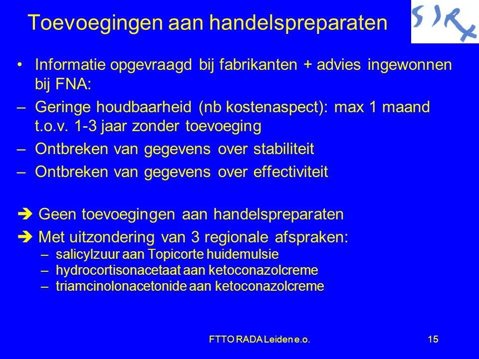 FTTO RADA Leiden e.o.15 Toevoegingen aan handelspreparaten •Informatie opgevraagd bij fabrikanten + advies ingewonnen bij FNA: –Geringe houdbaarheid (nb kostenaspect): max 1 maand t.o.v.